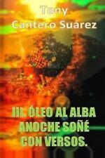 III. Oleo Al Alba : Anoche Sone con Versos by Tcs Tony Cantero Suarez (2014,...
