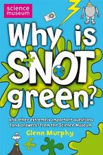 Why is Snot Green?: The Science Museum Question and Answer Book (Science Museu,