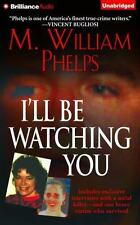 I'll Be Watching You by M. William Phelps (2015, CD, Unabridged)