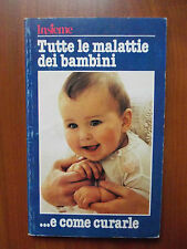 TUTTE LE MALATTIE DEI BAMBINI E COME CURARLE - 1982