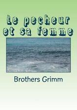 Le Pecheur et Sa Femme by Brothers Grimm (2015, Paperback)