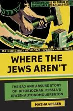 Where the Jews Aren't: The Sad and Absurd Story of Birobidzhan, Russia's Jewish