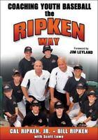 Coaching Youth Baseball the Ripken Way by Cal Ripken  Jr., Bill Ripken, Scott L