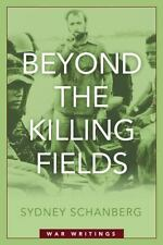 NEW - Beyond the Killing Fields: War Writings by Schanberg, Sydney