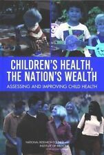 Children's Health, the Nation's Wealth: Assessing and Improving Child Health, In