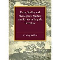 Keats Shelley Shakespeare Studies Essays English Literature S. J.… 9781316509623