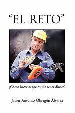 El Reto : ¿Cómo hacer negocios, sin tener Dinero? by Javier Antonio Obregón...