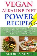 Vegan Alkaline Diet Power Recipes : To Energize Your Body, Stop Disease and L...