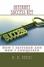 Internet Success Key : How I Suffered and How I Conquered by Monsuru Yekini...