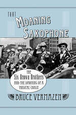 That Moaning Saxophone: The Six Brown Brothers and the Dawning of a Musical Craz