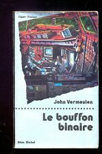 John VERMEULEN Le bouffon binaire, Albin Michel Super-Fiction 56 1982