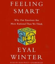 Feeling Smart : Why Our Emotions Are More Rational Than We Think by Eyal Winter