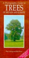 A Photographic Guide to Trees of Britain and Europe ... by Paul Sterry Paperback