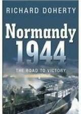 Normandy 1944: The Road to Victory, New, Doherty, Richard Book