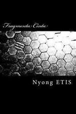 Fragmenta Cinta : Bukan Puisi, Hanya Coretan Sekeping Hati by Nyong ETIS...