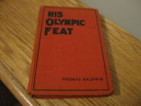 HIS OLYMPIC FEAT BY THOMAS BALDWIN FIRST EDITION 1932