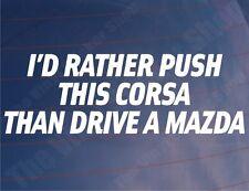 I'D RATHER PUSH THIS CORSA THAN DRIVE A MAZDA Funny Car/Window/Bumper Sticker