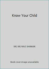 Know Your Child by SRI SRI RAVI SHANKAR