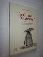 ALSACE: LA GROSSE CATHERINE Vie et Destin d'une Servante Alsacienne à Nancy 1870