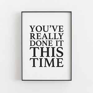 You've Really Done it This Time Typography Wall Art Print Poster Inspiration v2