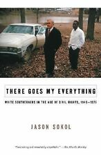There Goes My Everything : White Southerners in the Age of Civil Rights,...