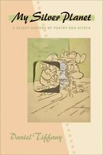 My Silver Planet : A Secret History of Poetry and Kitsch by Daniel Tiffany...