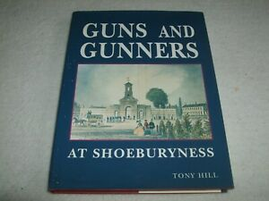 GUNS AND GUNNERS AT SHOEBURYNESS BOOK BY TONY HILL, SIGNED BY TONY HILL, C.1999