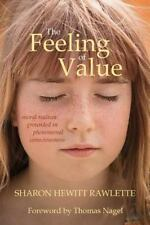 The Feeling of Value : Moral Realism Grounded in Phenomenal Consciousness by...