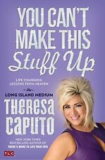 You Cant Make This Stuff Up: Life-Changing Lessons from Heaven by Theresa Caput