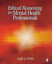 Ethical Reasoning for Mental Health Professionals by Gary G. Ford (2006,...