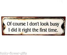 Shabby Chic 'Of Course I Don't Look Busy I Did It Right The First Time' Tin Sign