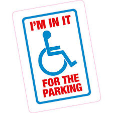 I'm In It For The Parking Blue Badge Disabled Sticker Funny Tongue in Cheek
