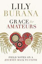 Grace for Amateurs : Field Notes on a Journey Back to Faith by Lily Burana (2017