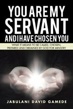 You Are My Servant and I Have Chosen You : What It Means to Be Called,...