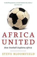 AFRICA UNITED: How Football Explains Africa by Steve Bloomfield (Paperback,...