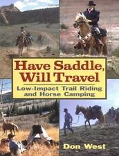 Have Saddle, Will Travel : Low-Impact Trail Riding and Horse Camping, West, Don,