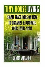 Tiny House Living: Small Space Ideas on How to Organise and Decorate Your...