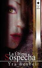 La Ultima Sospecha by Yra Reybel (2014, Paperback)