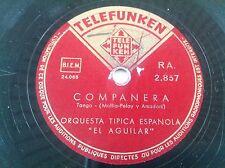 78 rpm  Orquesta tipica Espanola EL AGUILAR - Companera - Telefunken 2.857