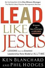 Lead Like Jesus : Lessons from the Greatest Leadership Role Model of All Time...
