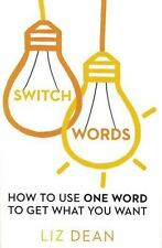 Switchwords - How to Use One Word to Get What You Want by Liz Dean NEW