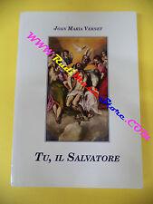 book libro Joan Maria Vernet TU IL SALVATORE 2011 Mons. Marcuzzo (L14)
