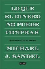 Lo Que el Dinero No Puede Comprar: Los Limites Morales del Mercado = What Money