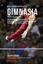 Recetas para Construir Musculo para Gimnasia, para Pre y Post Competencia :...
