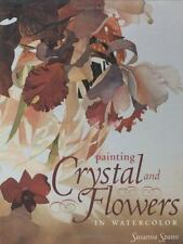 PAINTING CRYSTAL AND FLOWERS IN WATERCOLOR ~ SUSANNA SPANN
