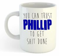 You Can Trust Phillip To Get S--t Done - Funny Named Gift Mug Blue