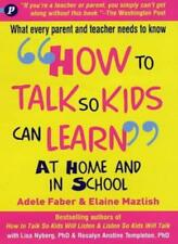 How to Talk so Kids Can Learn at Home and in School,Adele Faber, Elaine Mazlish
