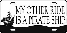 My Other Ride Is A Pirate Ship Aluminum License Plate Car Tag Auto Funny Bay
