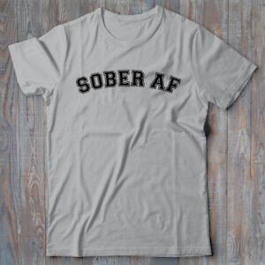 Cool T-shirt - SOBER AF - ALCOHOL - vodka wine beer gift