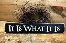 It Is What It Is, Wooden Sign, Inspirational Sayings, Wood Sign Saying